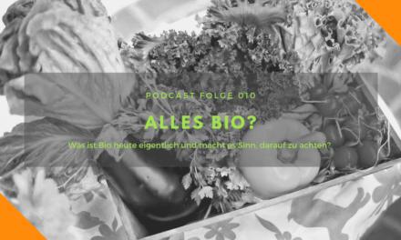 Podcast-Folge 010 – Alles Bio?
