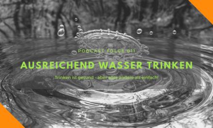 Podcast-Folge 011 – Ausreichend Wasser trinken!