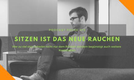 Podcast-Folge 013 – Sitzen ist das neue Rauchen!