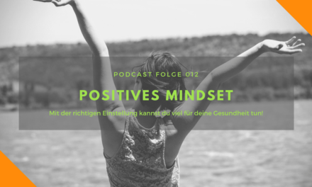 Podcast-Folge 012 – Positives Mindset!