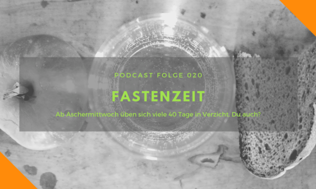 Podcast-Folge 20: Fastenzeit!
