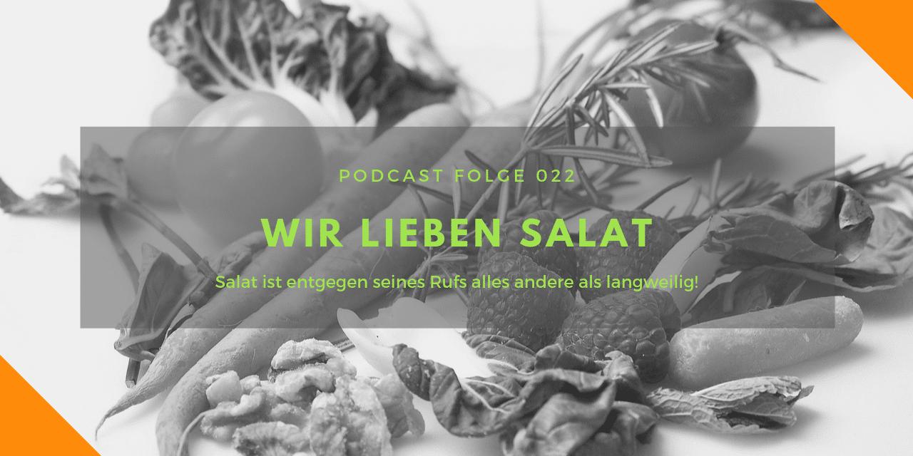 Podcast-Folge 22: Wir lieben Salat!