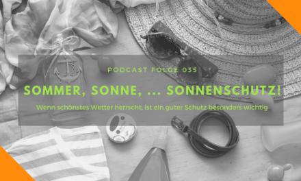Podcast-Folge 35: Sommer, Sonne, … Sonnenschutz!