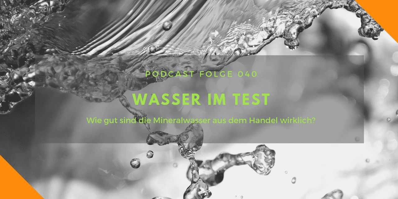 Podcast-Folge 40: Wasser im Test