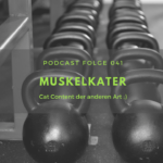 Podcast-Folge 41: Muskelkater – der etwas andere Cat Content